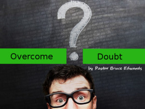 How to overcome doubt by Pastor Bruce Edwards