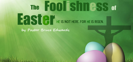 Foolishness of Easter - by Pastor Bruce Edwards