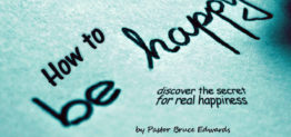 How to be happy by Pastor Bruce Edwards