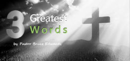 Three greatest words by Pastor Bruce Edwards