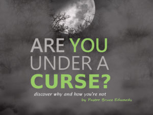 are you under a curse by Pastor Bruce Edwards