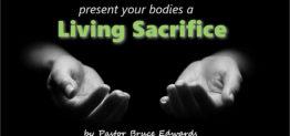 living sacrifice by Pastor Bruce Edwards