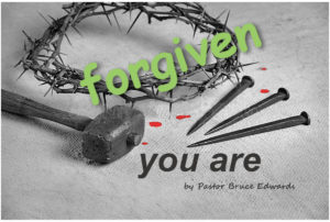 you are forgiven by Pastor Bruce Edwards