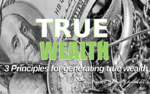 true wealth by Pastor Bruce Edwards