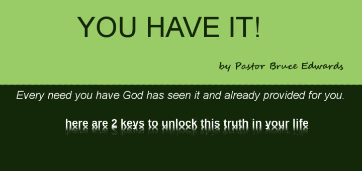 You have it by Pastor Bruce Edwards