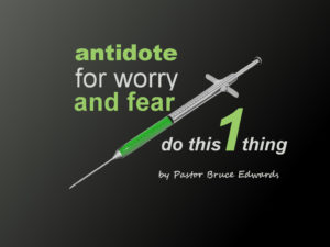 worry and fear - by Pastor Bruce Edwards