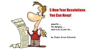 5 New Year Resolutions by Pastor Bruce Edwards