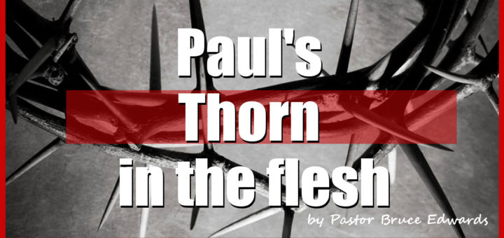 Thorn is the flesh by Pastor Bruce Edwards